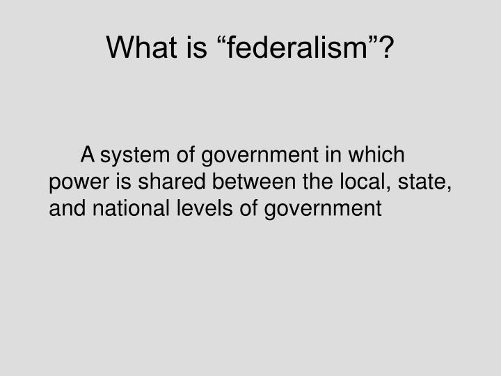 "What is ""federalism""?"