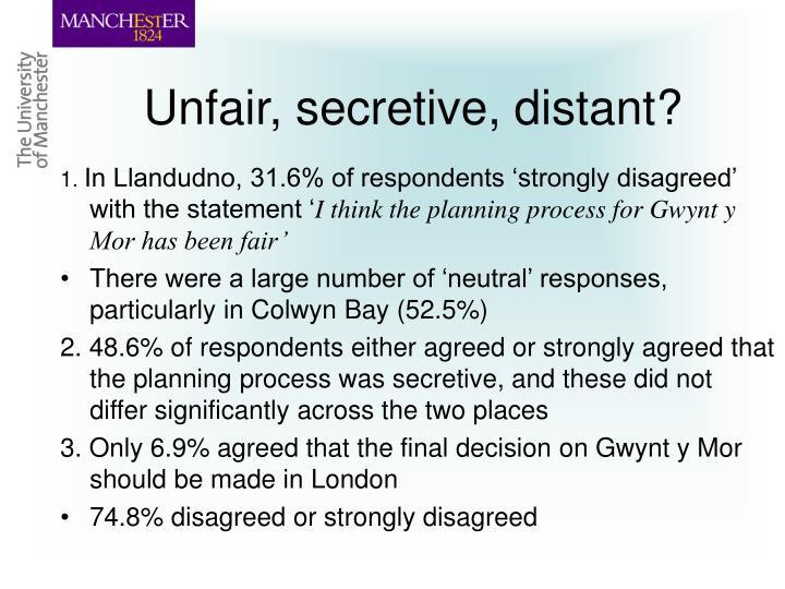 Unfair, secretive, distant?