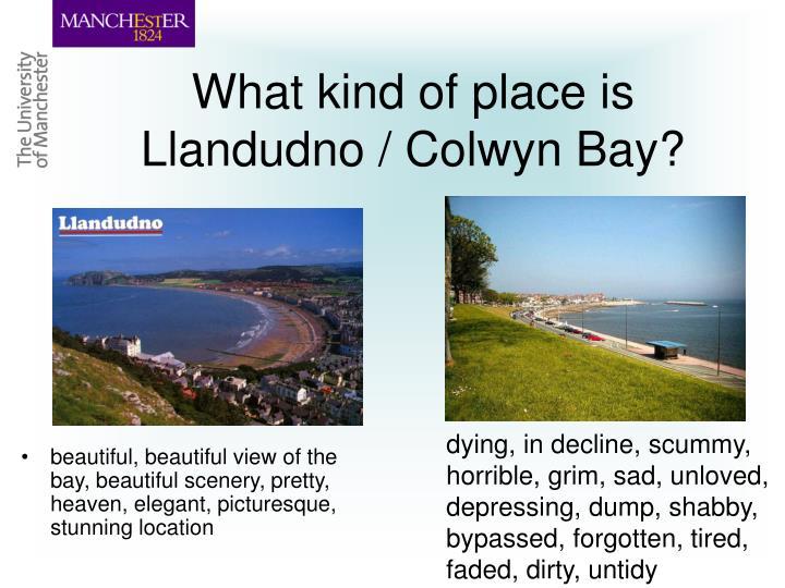 What kind of place is Llandudno / Colwyn Bay?