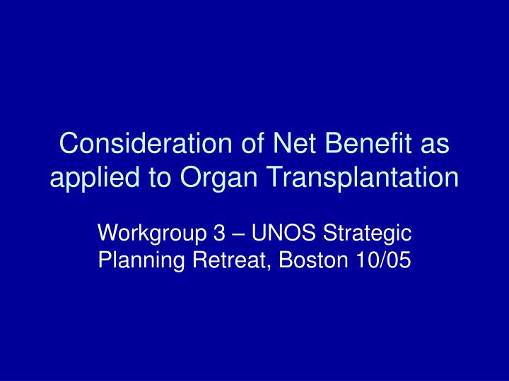 Consideration of net benefit as applied to organ transplantation