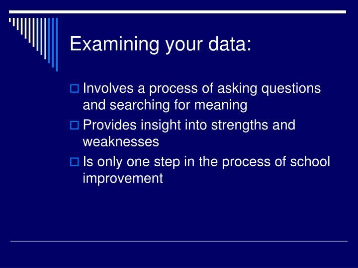 Examining your data: