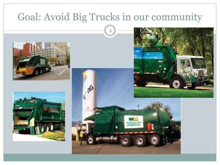 Goal: Avoid Big Trucks in our community