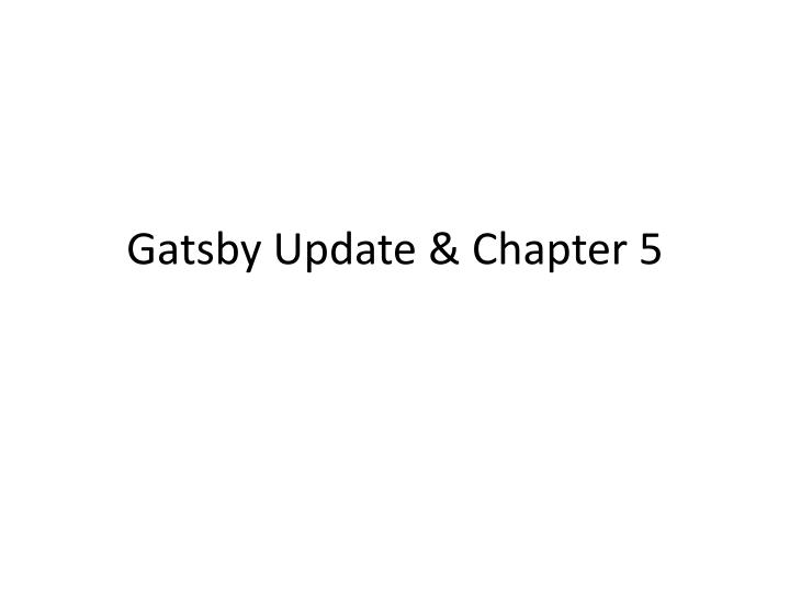 Gatsby update chapter 5