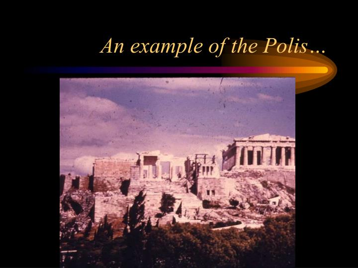 An example of the Polis…