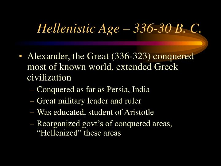 Hellenistic Age – 336-30 B. C.