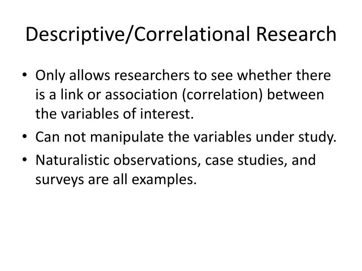 Descriptive/Correlational Research