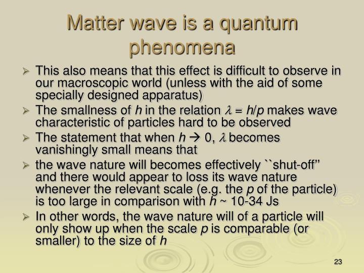 Matter wave is a quantum phenomena