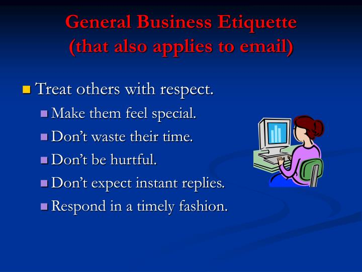 General business etiquette that also applies to email