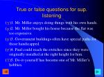 true or false questions for sup listening