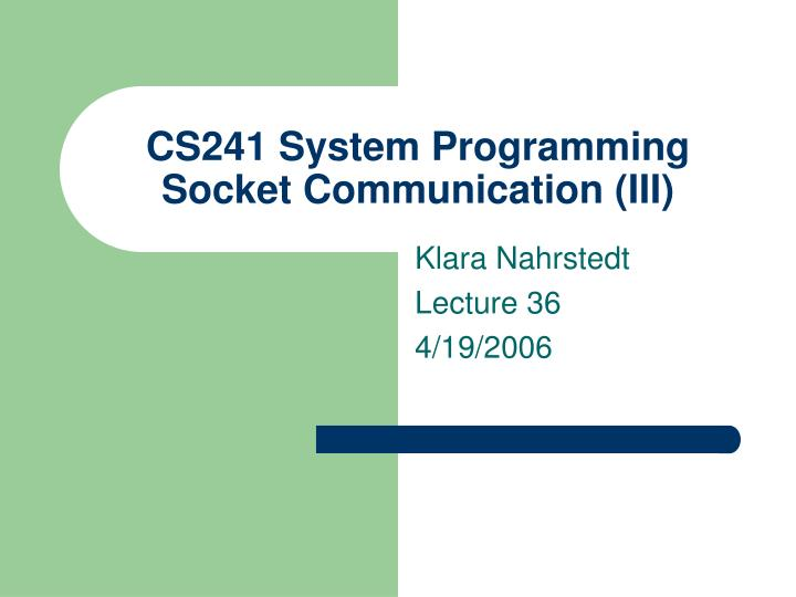 Cs241 system programming socket communication iii