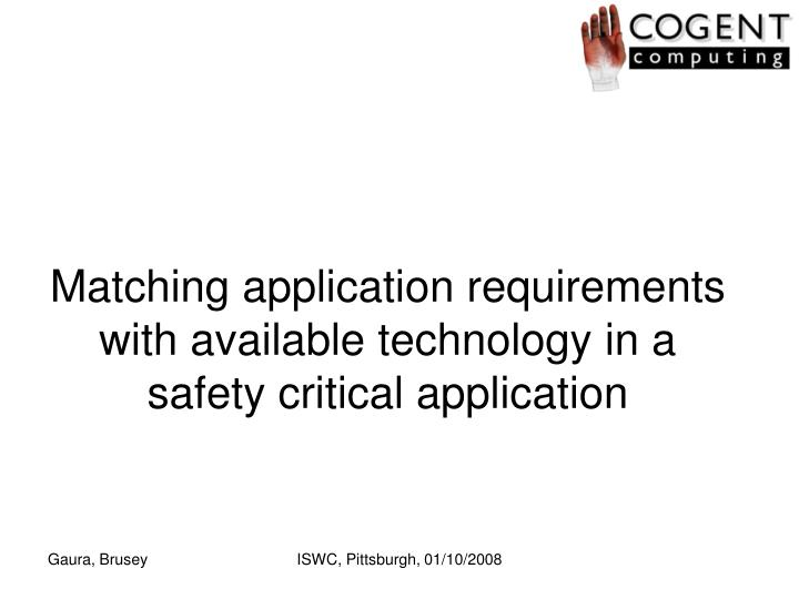 Matching application requirements with available technology in a safety critical application