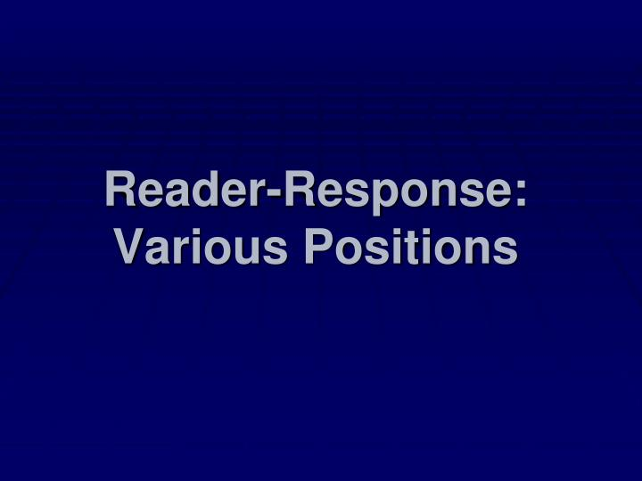 Reader-Response: Various Positions