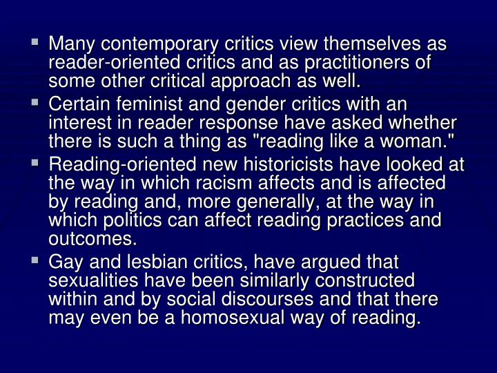 Many contemporary critics view themselves as reader-oriented critics and as practitioners of some other critical approach as well.