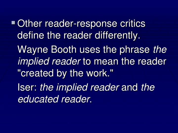 Other reader-response critics define the reader differently.