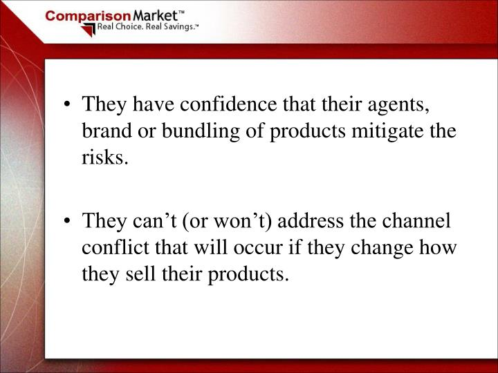 They have confidence that their agents, brand or bundling of products mitigate the risks.