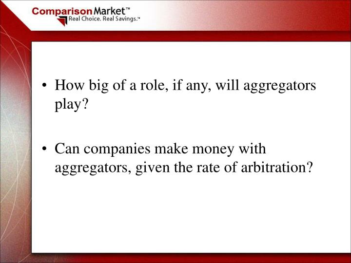 How big of a role, if any, will aggregators play?
