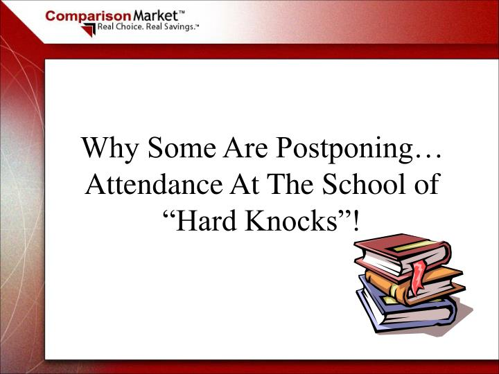 "Why Some Are Postponing… Attendance At The School of ""Hard Knocks""!"