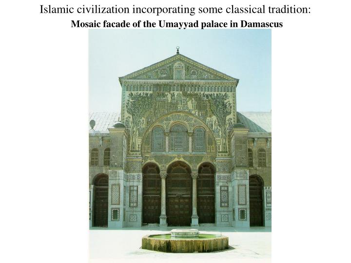 Islamic civilization incorporating some classical tradition: