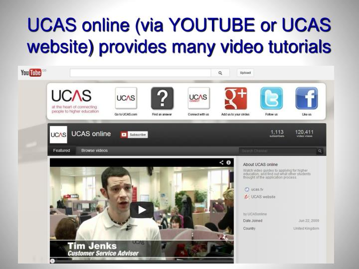 UCAS online (via YOUTUBE or UCAS website) provides many video tutorials
