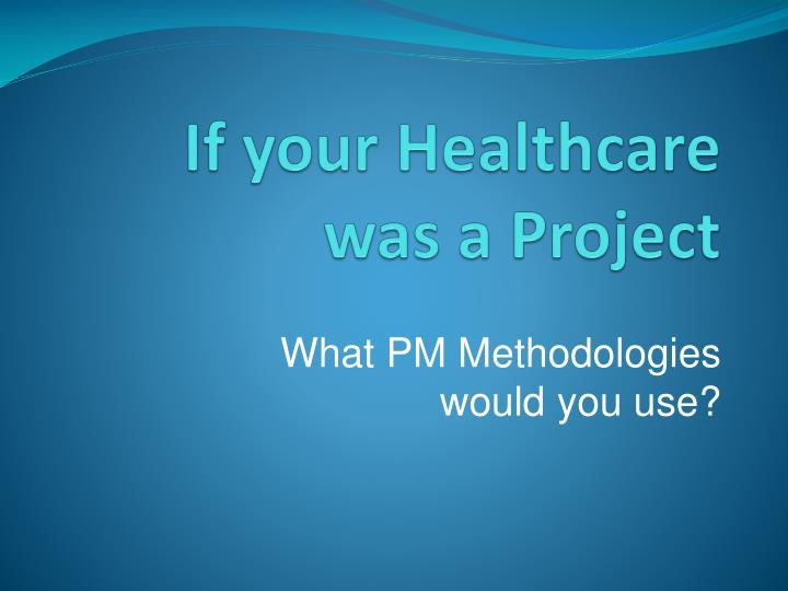 If your healthcare was a project