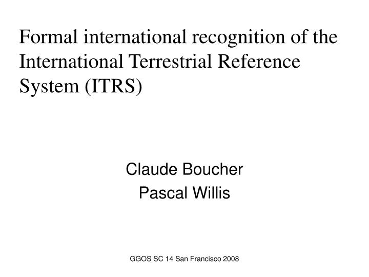 Formal international recognition of the international terrestrial reference system itrs