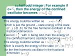 c half odd integer for example if c then the energy of the confined oscillator becomes
