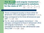 for n odd and angular momentum the energies correspond to solutions for the roots of 1f1