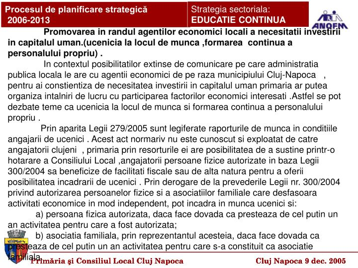 Promovarea in randul agentilor economici locali a necesitatii investirii in capitalul uman.(ucenicia la locul de munca ,formarea  continua a personalului propriu) .