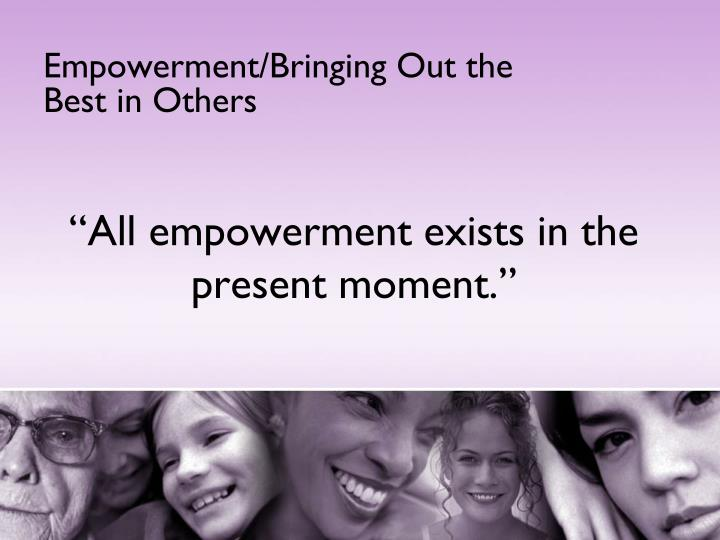 Empowerment/Bringing Out the Best in Others