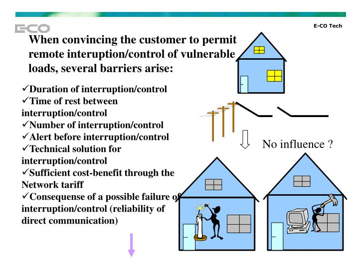 When convincing the customer to permit remote interuption/control of vulnerable loads, several barriers arise: