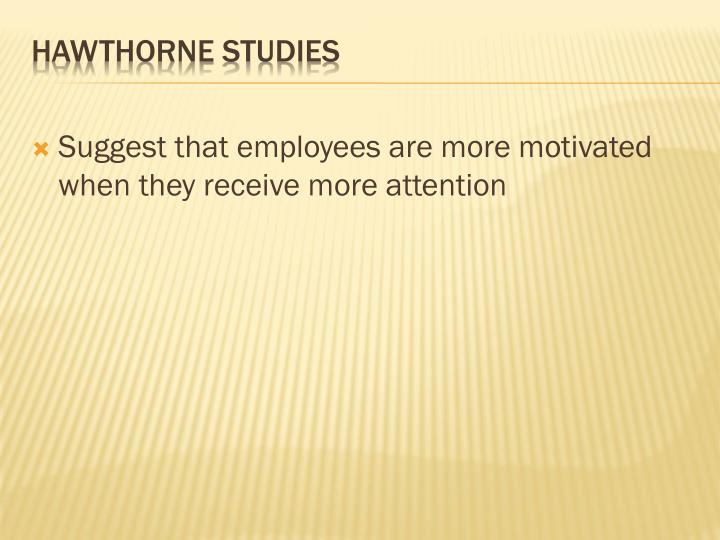 Suggest that employees are more motivated when they receive more attention