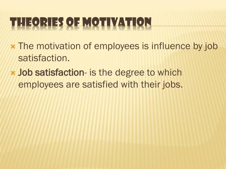 The motivation of employees is influence by job satisfaction.