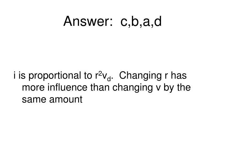 Answer:  c,b,a,d