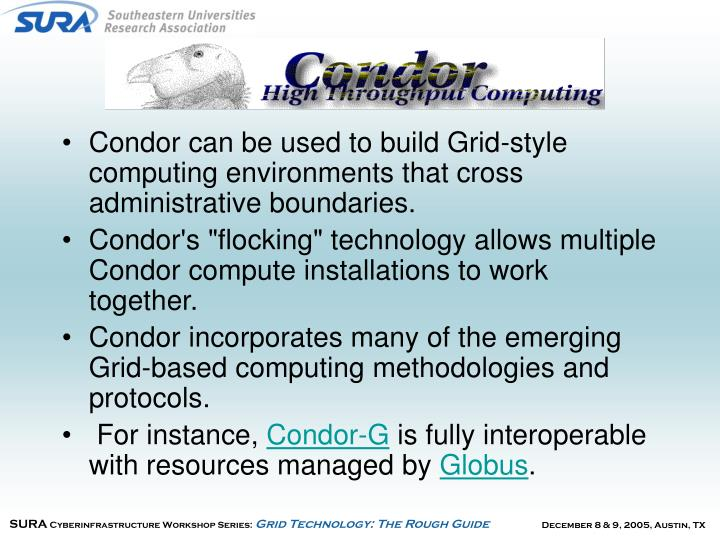 Condor can be used to build Grid-style computing environments that cross administrative boundaries.