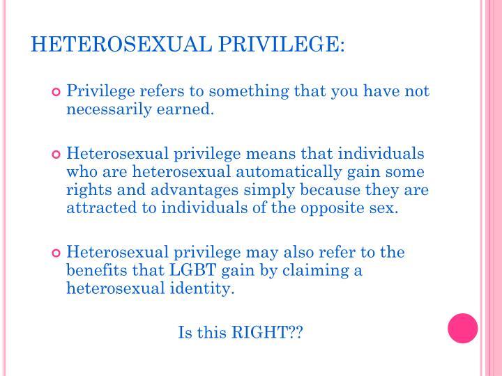HETEROSEXUAL PRIVILEGE: