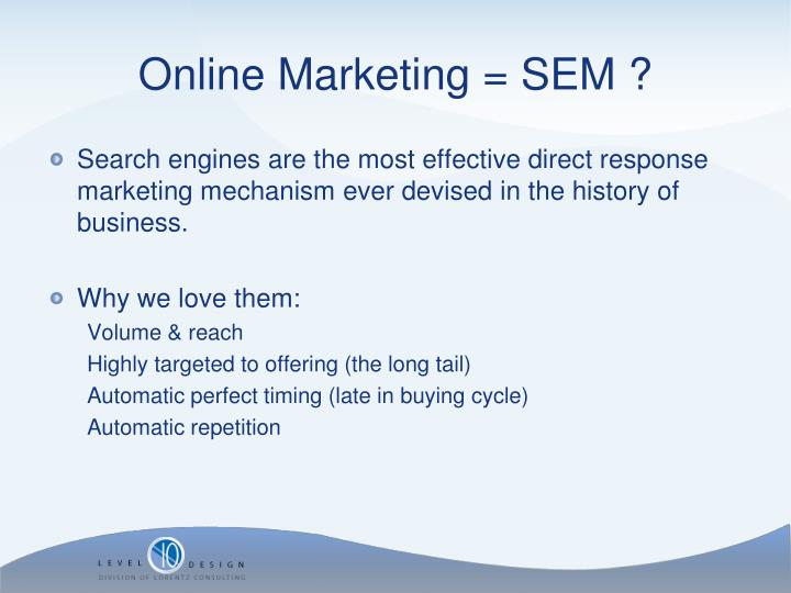 Search engines are the most effective direct response marketing mechanism ever devised in the history of business.