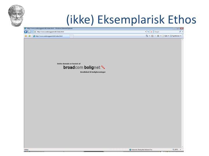 (ikke) Eksemplarisk Ethos