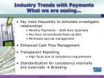 industry trends with payments what we are seeing