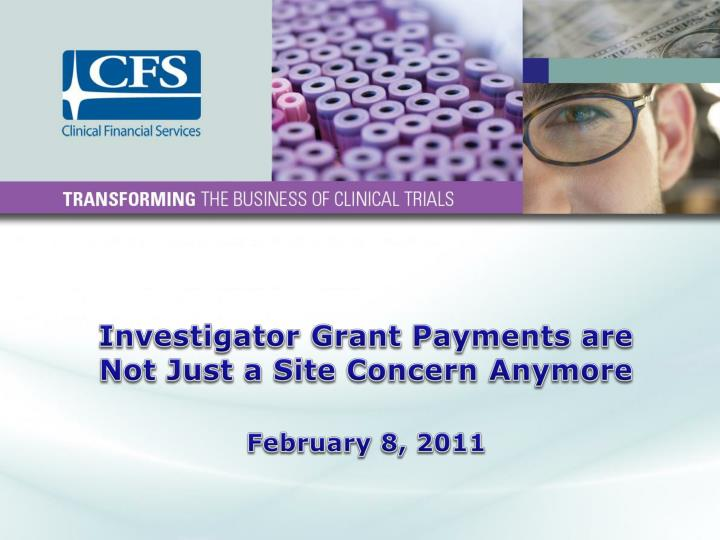 investigator grant payments are not just a site concern anymore february 8 2011