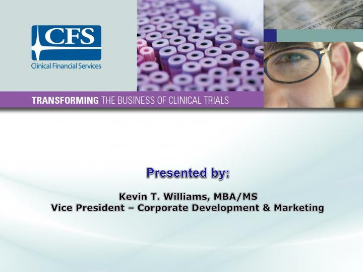 Presented by kevin t williams mba ms vice president corporate development marketing