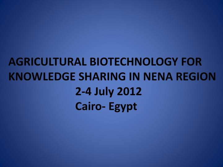 AGRICULTURAL BIOTECHNOLOGY FOR KNOWLEDGE SHARING IN NENA REGION