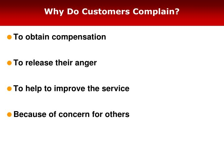 Why do customers complain