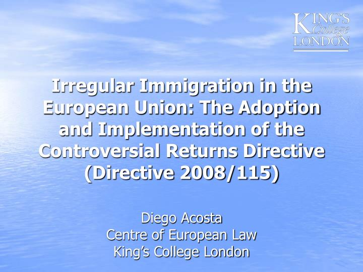 Irregular Immigration in the European Union: The Adoption and Implementation of the Controversial Re...