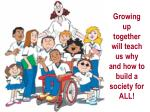 growing up together will teach us why and how to build a society for all