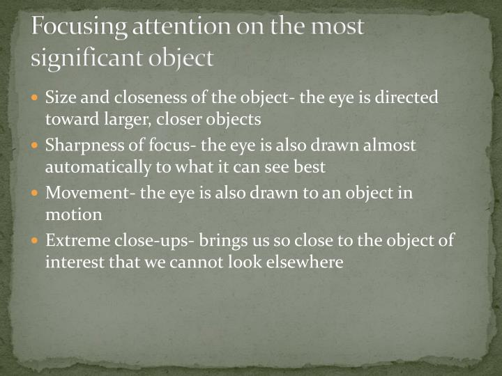Focusing attention on the most significant object