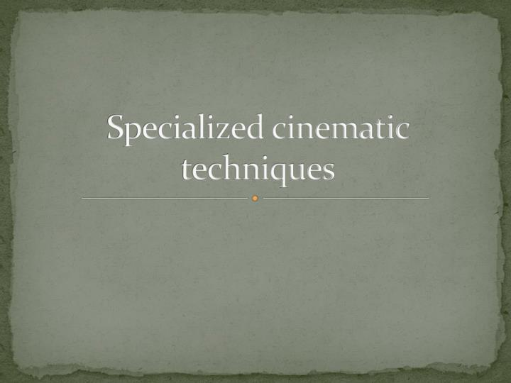 Specialized cinematic techniques