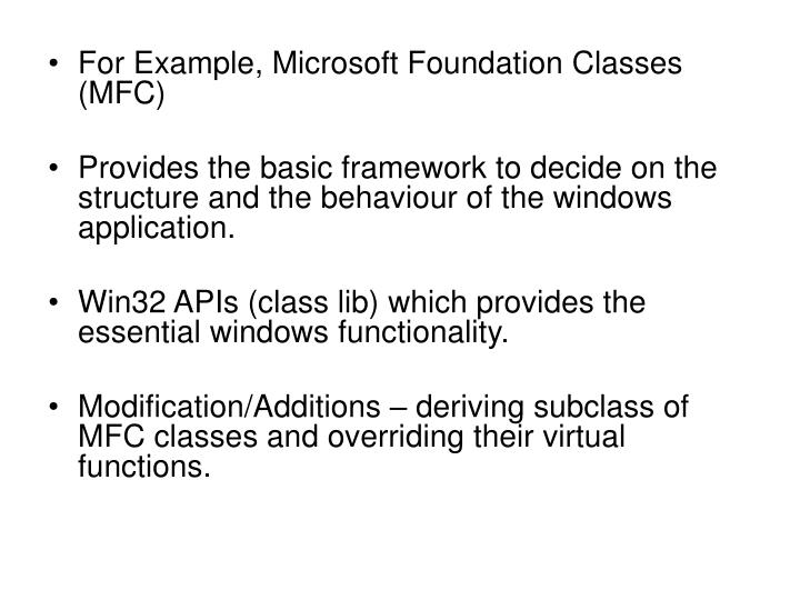 For Example, Microsoft Foundation Classes (MFC)