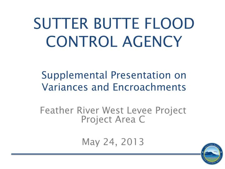 Sutter butte flood control agency supplemental presentation on variances and encroachments