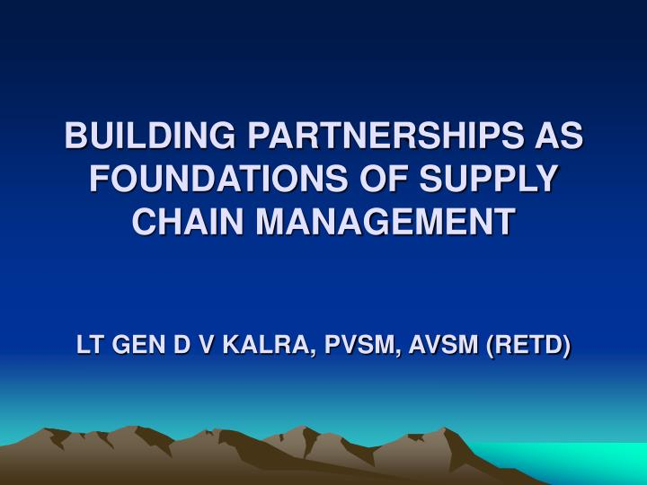 BUILDING PARTNERSHIPS AS FOUNDATIONS OF SUPPLY CHAIN MANAGEMENT