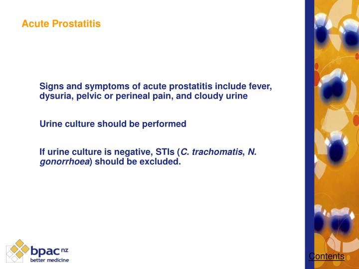Signs and symptoms of acute prostatitis include fever, dysuria, pelvic or perineal pain, and cloudy urine